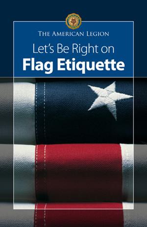Let 39 s be right on flag etiquette american legion flag for Flag etiquette at home